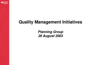 Quality Management Initiatives Planning Group 26 August 2003