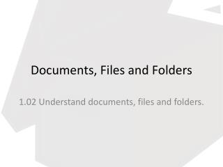Documents, Files and Folders