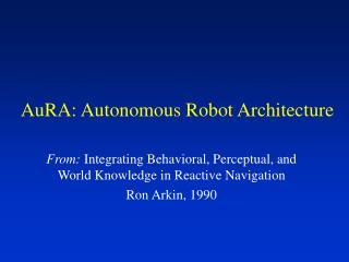 AuRA: Autonomous Robot Architecture