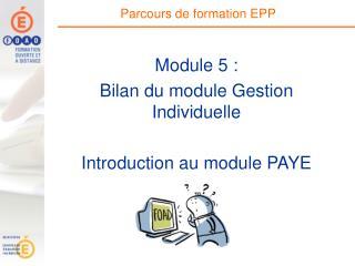 Module 5 :  Bilan du module Gestion Individuelle  Introduction au module PAYE