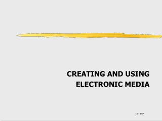CREATING AND USING  ELECTRONIC MEDIA