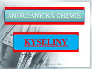 Jsou to  chemické látky, které ve vodě uvolňují kationt H + .  Dělení kyselin: