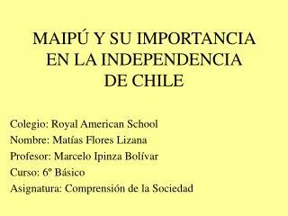 MAIPÚ Y SU IMPORTANCIA  EN LA INDEPENDENCIA  DE CHILE