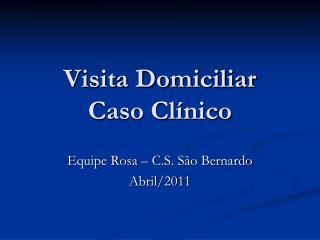 Visita Domiciliar Caso Clínico
