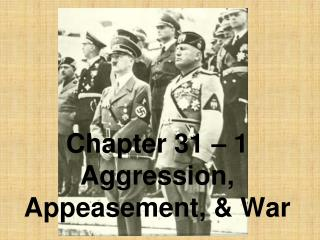 Chapter 31 – 1 Aggression, Appeasement, & War