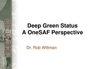 Deep Green Status A OneSAF Perspective