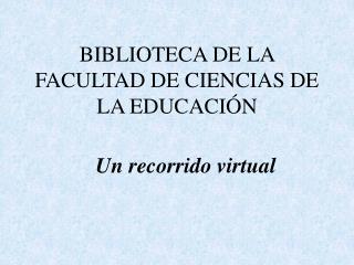 BIBLIOTECA DE LA FACULTAD DE CIENCIAS DE LA EDUCACIÓN