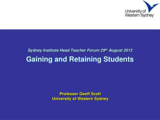 Sydney Institute Head Teacher Forum 29 th  August 2012 Gaining and Retaining Students