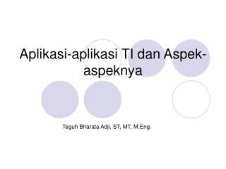 Aplikasi-aplikasi TI dan Aspek-aspeknya
