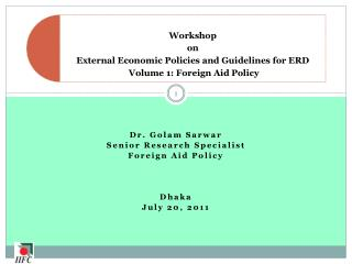 Dr.  Golam Sarwar Senior Research Specialist Foreign Aid Policy Dhaka July  20,  2011
