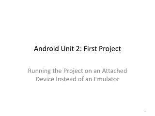 Android Unit 2:  First Project