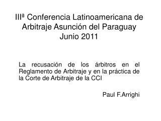 IIIª Conferencia Latinoamericana de Arbitraje Asunción del Paraguay  Junio 2011