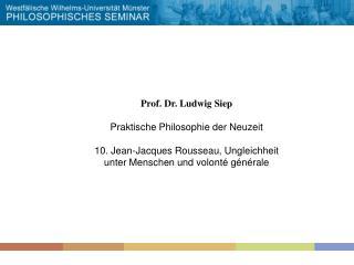 Prof. Dr. Ludwig Siep Praktische Philosophie der Neuzeit