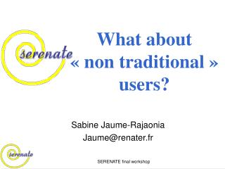What about  « non traditional » users?