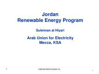 Jordan Renewable Energy Program Suleiman al Hiyari Arab Union for Electricity Mecca, KSA