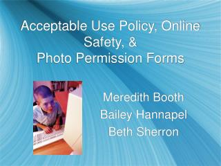 Acceptable Use Policy, Online Safety, &  Photo Permission Forms