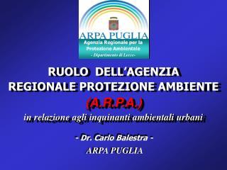 RUOLO  DELL'AGENZIA REGIONALE PROTEZIONE AMBIENTE (A.R.P.A.)