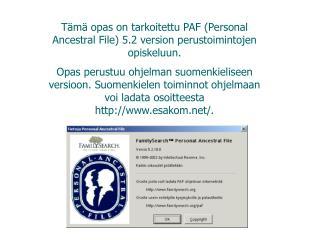 Tämä opas on tarkoitettu PAF (Personal Ancestral File) 5.2 version perustoimintojen opiskeluun.