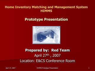 Home Inventory Matching and Management System HIMMS Prototype Presentation