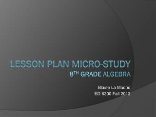 Lesson Plan Micro-study 8 th  Grade  Algebra