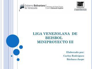 LIGA VENEZOLANA  DE         BEISBOL     MINIPROYECTO III