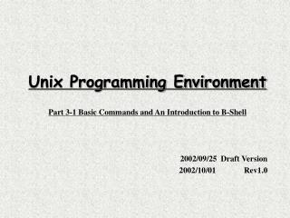 Unix Programming Environment Part 3-1 Basic Commands and An Introduction to B-Shell