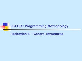 CS1101: Programming Methodology Recitation 3 – Control Structures