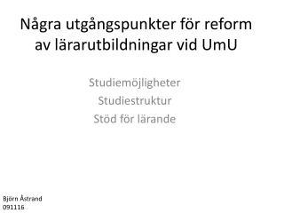 Några utgångspunkter för reform av lärarutbildningar vid UmU