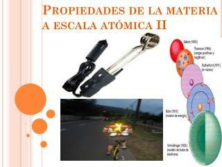 Propiedades de la materia  a escala atómica II