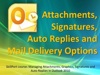 Attachments, Signatures,  Auto Replies and  Mail Delivery Options