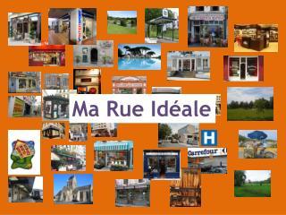Ma Rue  Idéale
