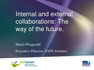 Internal and external collaborations: The way of the future. Sheila Fitzgerald