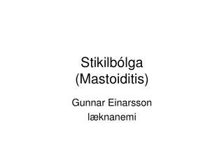 Stikilbólga (Mastoiditis)
