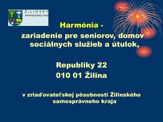 Harmónia -   zariadenie pre seniorov, domov sociálnych služieb a útulok,  Republiky 22