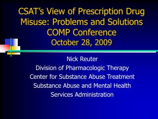 CSAT s View of Prescription Drug Misuse: Problems and Solutions COMP Conference October 28, 2009