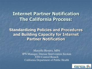 Internet Partner Notification The California Process:   Standardizing Policies and Procedures and Building Capacity for