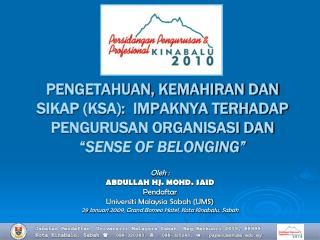 Oleh  : ABDULLAH HJ. MOHD. SAID Pendaftar Universiti  Malaysia Sabah (UMS)