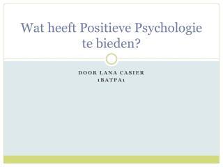 Wat heeft Positieve  P sychologie te bieden?