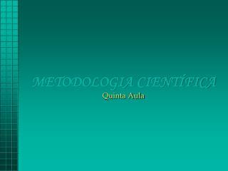 METODOLOGIA CIENTÍFICA Quinta Aula