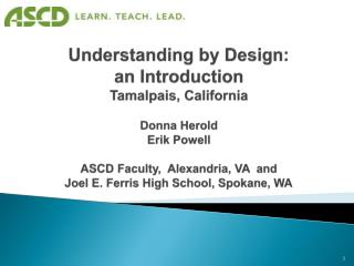 Understanding by Design:  an Introduction  Tamalpais, California  Donna Herold Erik Powell  ASCD Faculty,  Alexandria, V