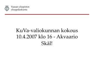 KuVa-valiokunnan kokous 10.4.2007 klo 16 - Akvaario Sk�l!