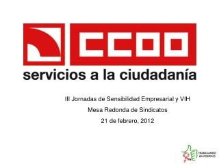 III Jornadas de Sensibilidad Empresarial y VIH Mesa Redonda de Sindicatos 21 de febrero, 2012