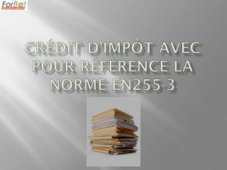CRÉDIT D'IMPÔT AVEC POUR RÉFÉRENCE LA NORME EN255-3