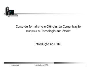 Curso de Jornalismo e Ciências da Comunicação Disciplina de  Tecnologia dos  Media