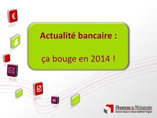 Actualité bancaire : ça bouge en 2014 !