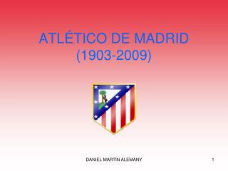 ATLÉTICO DE MADRID (1903-2009)