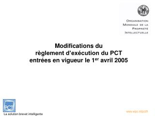 Modifications du  règlement d'exécution du PCT  entrées en vigueur le 1 er  avril 2005
