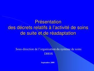 Présentation  des décrets relatifs à l'activité de soins de suite et de réadaptation