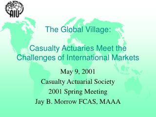 The Global Village: Casualty Actuaries Meet the Challenges of International Markets