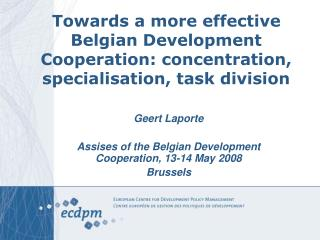 Geert Laporte Assises of the Belgian Development Cooperation, 13-14 May 2008 Brussels